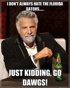 Go Dawgs - From the Most Interesting Man in the World