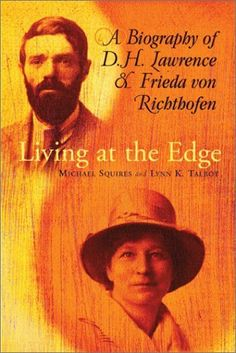 Living at the Edge: A Biography of D. Lawrence and Frieda von Richthofen by Michael Squires D H Lawrence, Pray Always, Beloved Book, Passion For Life, Good People, Biography, Books To Read, Reading, Authors