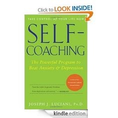 Self-Coaching: The Powerful Program to Beat Anxiety and Depression, 2nd Edition, Completely Revised and Updated --- http://www.amazon.com/Self-Coaching-Powerful-Depression-Completely-ebook/dp/B000TVUOW4/?tag=night0b_20