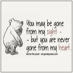 Inspirational Quotes Pictures Quotes About Life You May Be Gone From My Sight. Winnie The Pooh Quotes May Be Gone From My Sight. Winnie The Pooh Quotes Winnie The Pooh Quotes, Baby Quotes, Cute Quotes, Great Quotes, Quotes To Live By, In Memory Quotes, Eeyore Quotes, Life Quotes Pictures, Inspirational Quotes Pictures