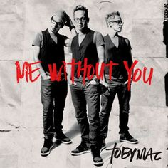 "Toby Mac new single ""Me Without You"" i love it!! excited for his new album to come out in august!!"