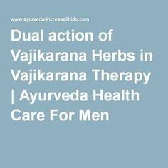 Dual action of Vajikarana Herbs in Vajikarana Therapy | Ayurveda Health Care For Men