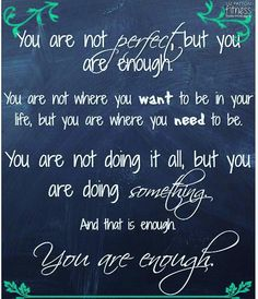 """es! You are enough! Repeat after me, """"I am enough!!"""""""