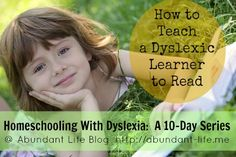 Homeschooling With Dyslexia: How to Teach Reading - Abundant Life