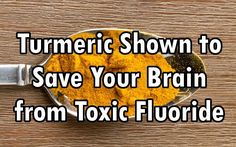 A recent study proves that a compound in the spice turmeric can prevent and even reverse damage from exposure to toxic fluoride.
