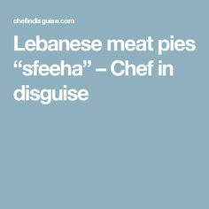 """Lebanese meat pies """"sfeeha"""" – Chef in disguise"""