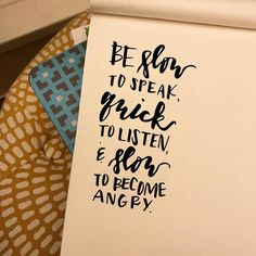 """320:: """"Be slow to speak quick to listen and slow to become angry"""" // #emletters #lettereveryday"""