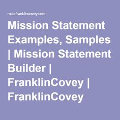 Mission Statement Examples, Samples | Mission Statement Builder | FranklinCovey | FranklinCovey