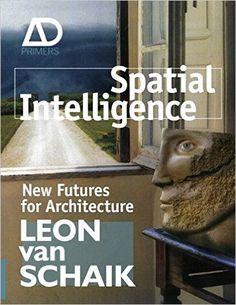 Spatial Intelligence: New Futures for Architecture: Leon van Schaik: 9780470723234: Amazon.com: Books
