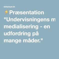 """⚡Præsentation """"Undervisningens medialisering - en udfordring på mange måder."""""""