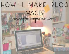 How I Make My Blog Images {Step by Step with Pictures}