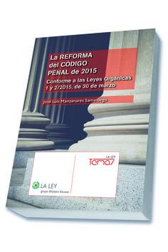 La reforma del Código penal de 2015 : conforme a las Leyes Orgánicas 1 y 2/2015, de 30 de marzo / José Luis Manzanares Samaniego. - 2015