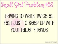 more like short girl problems Small Girl Problems, Short People Problems, Short People Quotes, Girl Quotes, Funny Quotes, Tall Friends, Girl Struggles, Short Person, Fun Size