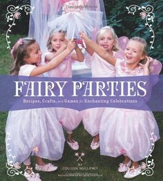 Fairy Parties: Recipes, Crafts, and Games for Enchanting Celebrations by Colleen Mullaney