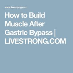 How to Build Muscle After Gastric Bypass | LIVESTRONG.COM