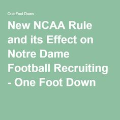 New NCAA Rule and its Effect on Notre Dame Football Recruiting - One Foot Down