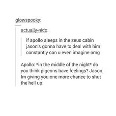 Well actually Apollo still sleeps in cabin 7 bc if he slept in Zeus' cabin(the one punishing him) I don't think good things would happen. And Jason is in California with piper visiting her dad so. Percy Jackson Memes, Percy Jackson Books, Percy Jackson Fandom, Rick Riordan Series, Rick Riordan Books, Solangelo, Percabeth, Apollo Cabin, The Kane Chronicles