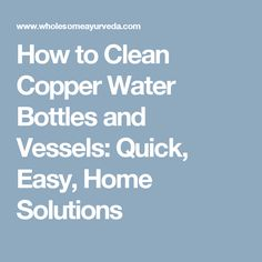 How to Clean Copper Water Bottles and Vessels: Quick, Easy, Home Solutions