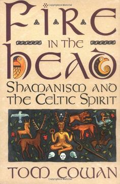 Fire in the Head: Shamanism and the Celtic Spirit by Tom Cowan http://www.amazon.com/dp/0062501747/ref=cm_sw_r_pi_dp_5PKZvb10KZ6HE