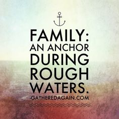 Family is my anchor