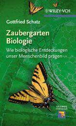 """Gottfried Schatz entführt uns in den """"Zaubergarten Biologie""""! Erschienen in der Reihe """"Erlebnis Wissenschaft"""" bei Wiley-VCH!"""