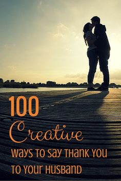 100 Creative Ways to Say Thank You To Your Husband  http://www.leeanngtaylor.com/100-creative-ways-to-say-thank-you-to-your-husband/