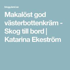 Makalöst god västerbottenkräm - Skog till bord | Katarina Ekeström