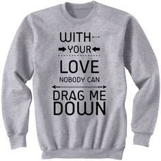 Nobody Can Drag Me Down Sweatshirt 1d One Direction Crew Neck... ($24) ❤ liked on Polyvore featuring tops, hoodies, sweatshirts, black, women's clothing, white sweatshirt, white crewneck sweatshirt, white shirt, grey shirt and black sweatshirt