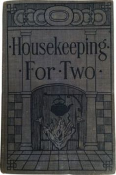 Housekeeping For Two...Alice L.James    1909