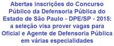 A Defensoria Pública do Estado de São Paulo - DPE/SP, faz saber, da abertura de Concurso Público que pretende prover 46 vagas e formar cadastro de reserva nos cargos de Oficial de Defensoria Pública (Nível Médio) e Agente de Defensoria Pública (Nível Superior - diversas especialidades). Os salários são de R$ 2.300,00 e R$ 5.500,00, respectivamente. As vagas são para lotação em unidades da Defensoria no Interior do Estado ou Região Metropolitana ou Capital.