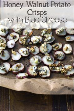 Honey Walnut Potato Crisps with Blue Cheese, simple appetizer that won't last long