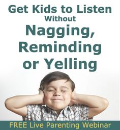 Please join us for a Free Parenting Webinar.  You'll learn tools you can use right away to get your kids to listen without nagging, reminding or yelling.
