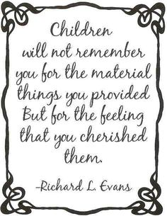 Parents should make a point to be there and be present with their children.   When they are, that child feels loved and will thrive. Children are only children for so long in the span of their entire life. Cherish them.   http://truenorthbytomnorth.com/be-present-with-your-children-cherish-your-children/