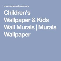 Children's Wallpaper & Kids Wall Murals | Murals Wallpaper