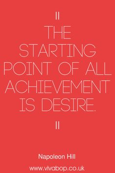 """Inspirational Quotes - """"The starting point of all achievement is desire."""" - Napoleon Hill"""