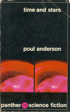 Publication: Time and Stars  Authors: Poul Anderson Year: 1966-00-00 Catalog ID: #2109 Publisher: Panther