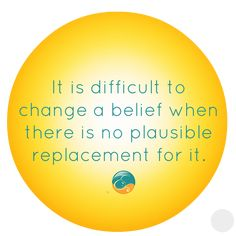 It is difficult to change a belief when there is no plausible replacement for it. Life Coaching, Best Self, Workplace, Mindset, How To Remove, Management, Change, Attitude, Personal Development