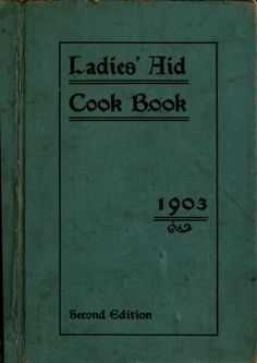 1903 | Ladies' Aid Cook Book: Favorite Recipes | Compiled by the Ladies of the Cumberland Presbyterian Church, Hanford, California | Second Edition