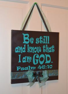 Canvas Scripture  Psalm 4610 by PaperDoesIt on Etsy, $18.00 - one of my favorite verses.  This is my verse.  Might have to have one of these.