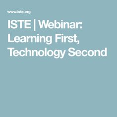 ISTE | Webinar: Learning First, Technology Second