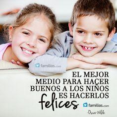 El mejor medio para hacer buenos a los niños es hacerlos felices