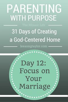 Parenting With Purpose: Creating a God-Centered Home - Focus on Your Marriage {guest post from Chuck Taylor, pastor and life coach}
