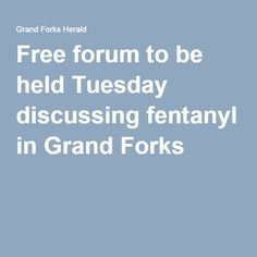 Free forum to be held Tuesday discussing fentanyl in Grand Forks