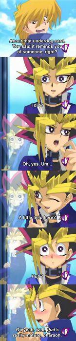 Bahaha Yami can stand up to the most evil of beings but hides when he's in a tough spot with Joey.  Rude, pharaoh.