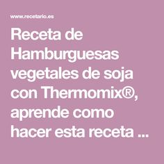 Receta de Hamburguesas vegetales de soja con Thermomix®, aprende como hacer esta receta en tu robot de cocina.