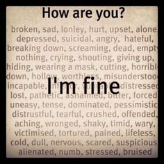 How are you? (broken sad lonely hurt upset alone depressed suicidal angry hateful.........) I'M FINE