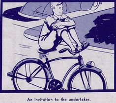 A Ride of Death // click through for twisted scenes from a bicycle safety manual from the 1940s.