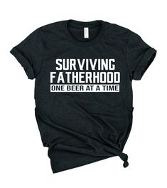Surviving Fatherhood One Beer At A Time Shirt Aunt T Shirts, Funny Dad Shirts, Father's Day T Shirts, Gym Shirts, Cute Shirts, Pregnancy Shirts, Custom T, Birthday Shirts, Shirt Designs
