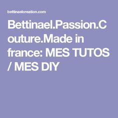 Bettinael.Passion.Couture.Made in france: MES TUTOS / MES DIY