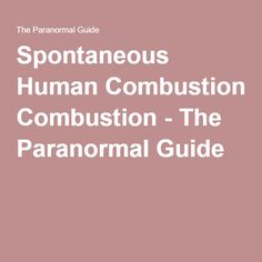 Spontaneous Human Combustion - The Paranormal Guide